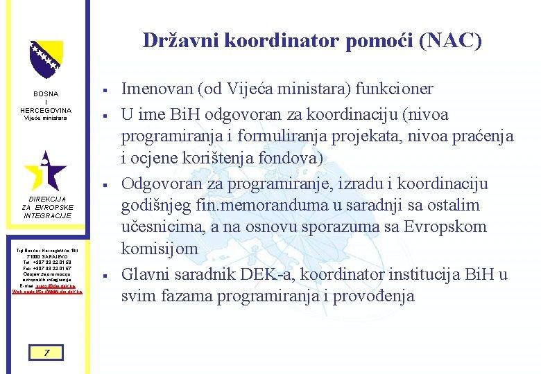 Državni koordinator pomoći (NAC) BOSNA I HERCEGOVINA Vijeće ministara § § § DIREKCIJA ZA