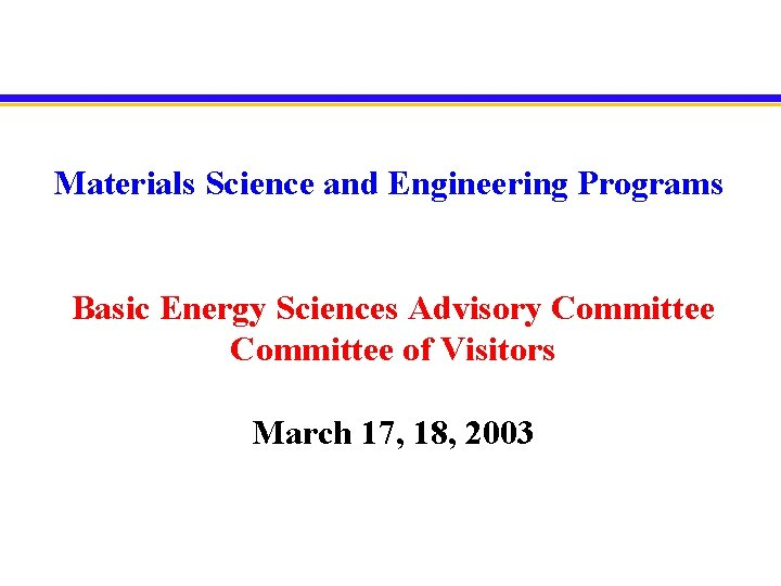 Materials Science and Engineering Programs Basic Energy Sciences Advisory Committee of Visitors March 17,