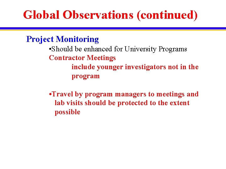 Global Observations (continued) Project Monitoring • Should be enhanced for University Programs Contractor Meetings
