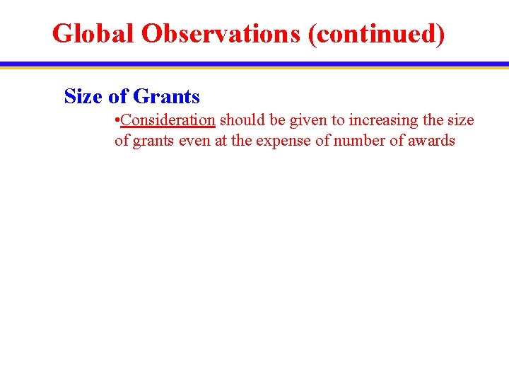 Global Observations (continued) Size of Grants • Consideration should be given to increasing the