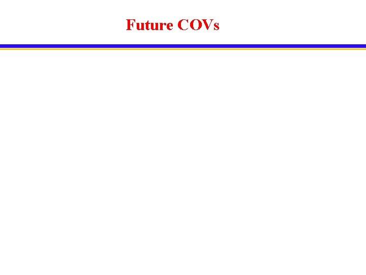 Future COVs