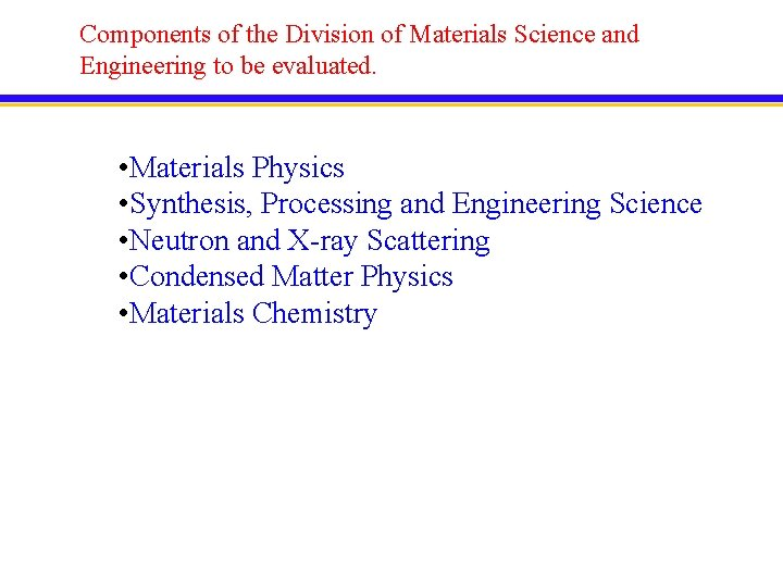Components of the Division of Materials Science and Engineering to be evaluated. • Materials