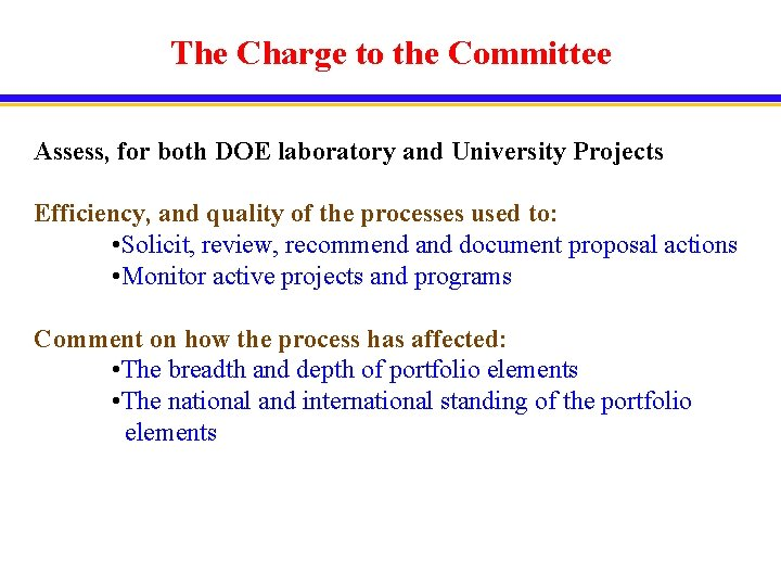 The Charge to the Committee Assess, for both DOE laboratory and University Projects Efficiency,