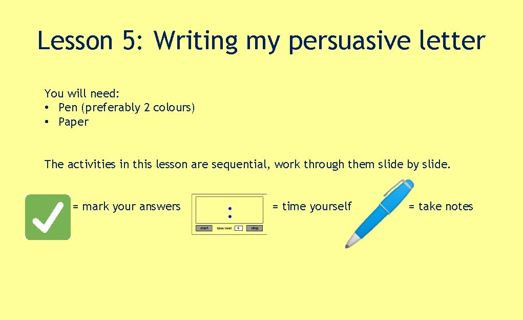 Lesson 5: Writing my persuasive letter You will need: • Pen (preferably 2 colours)