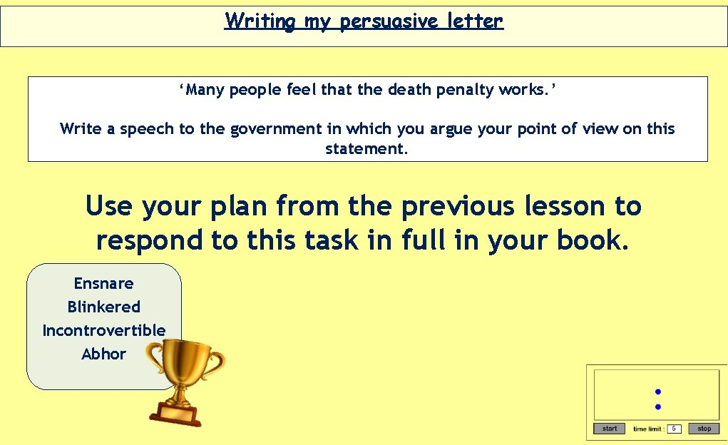Writing my persuasive letter 'Many people feel that the death penalty works. ' Write