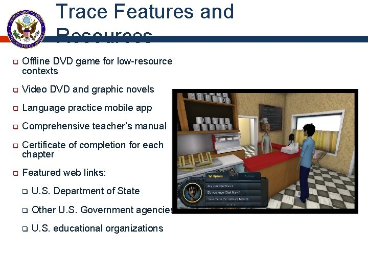 Trace Features and Resources q Offline DVD game for low-resource contexts q Video DVD