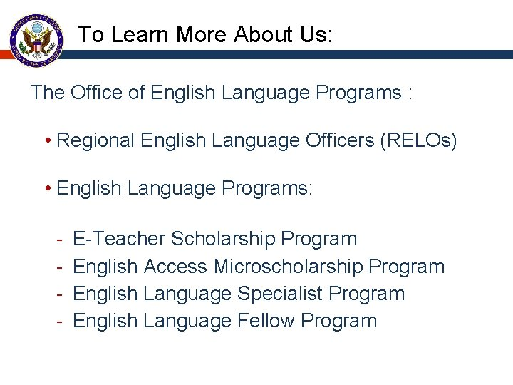To Learn More About Us: The Office of English Language Programs : • Regional