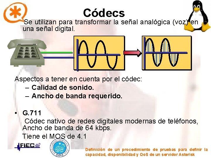 Códecs Se utilizan para transformar la señal analógica (voz) en una señal digital. Aspectos