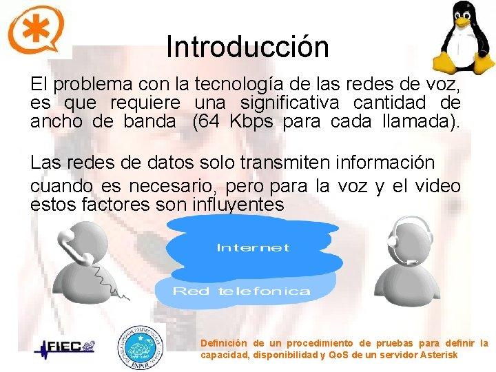 Introducción El problema con la tecnología de las redes de voz, es que requiere
