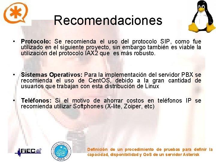 Recomendaciones • Protocolo: Se recomienda el uso del protocolo SIP, como fue utilizado en