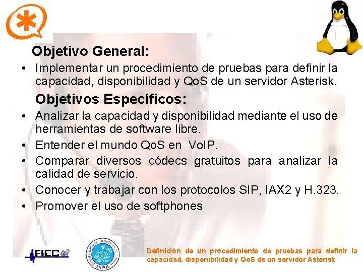 Objetivo General: • Implementar un procedimiento de pruebas para definir la capacidad, disponibilidad y
