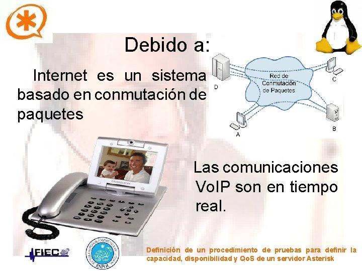 Debido a: Internet es un sistema basado en conmutación de paquetes Las comunicaciones Vo.
