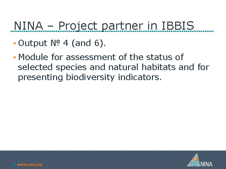 NINA – Project partner in IBBIS • Output № 4 (and 6). • Module