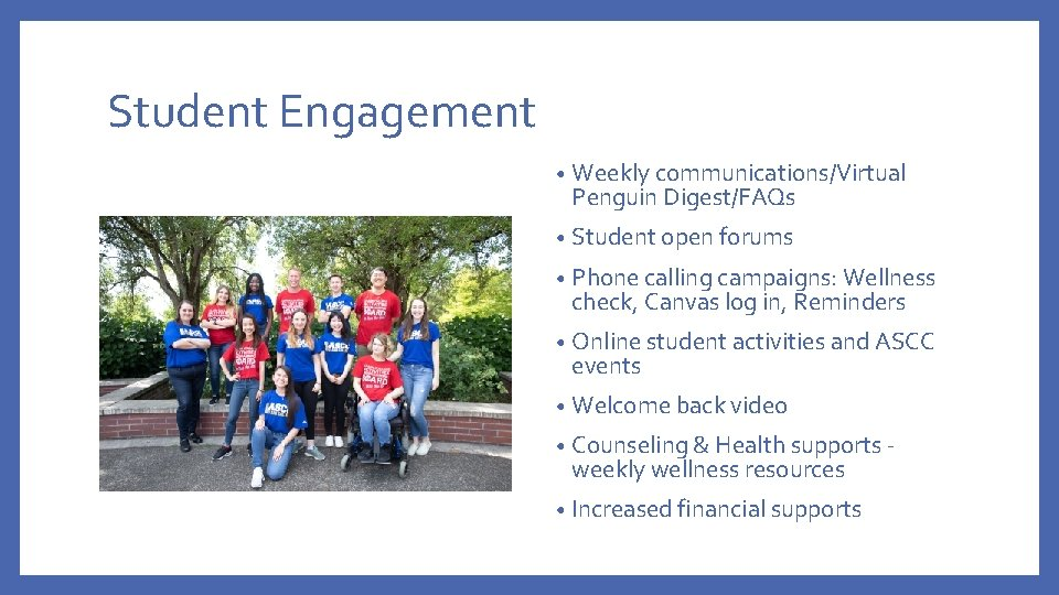 Student Engagement • Weekly communications/Virtual Penguin Digest/FAQs • Student open forums • Phone calling