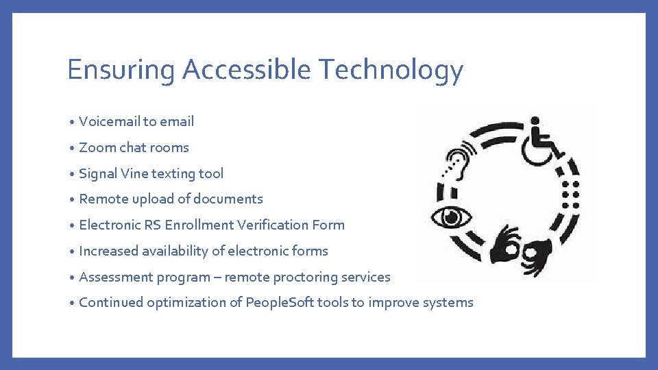 Ensuring Accessible Technology • Voicemail to email • Zoom chat rooms • Signal Vine