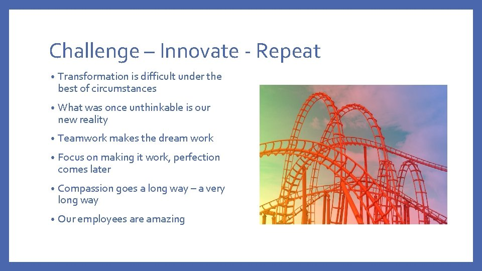 Challenge – Innovate - Repeat • Transformation is difficult under the best of circumstances