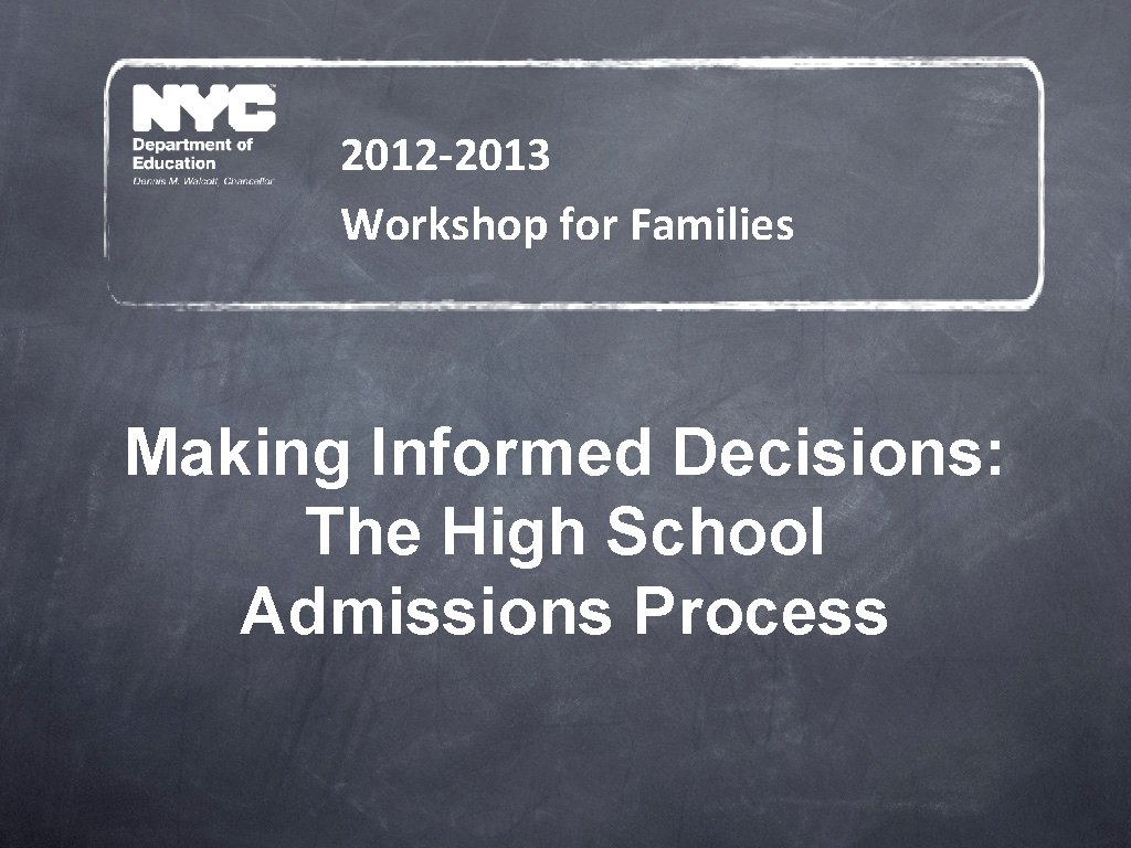 2012 -2013 Workshop for Families Making Informed Decisions: The High School Admissions Process