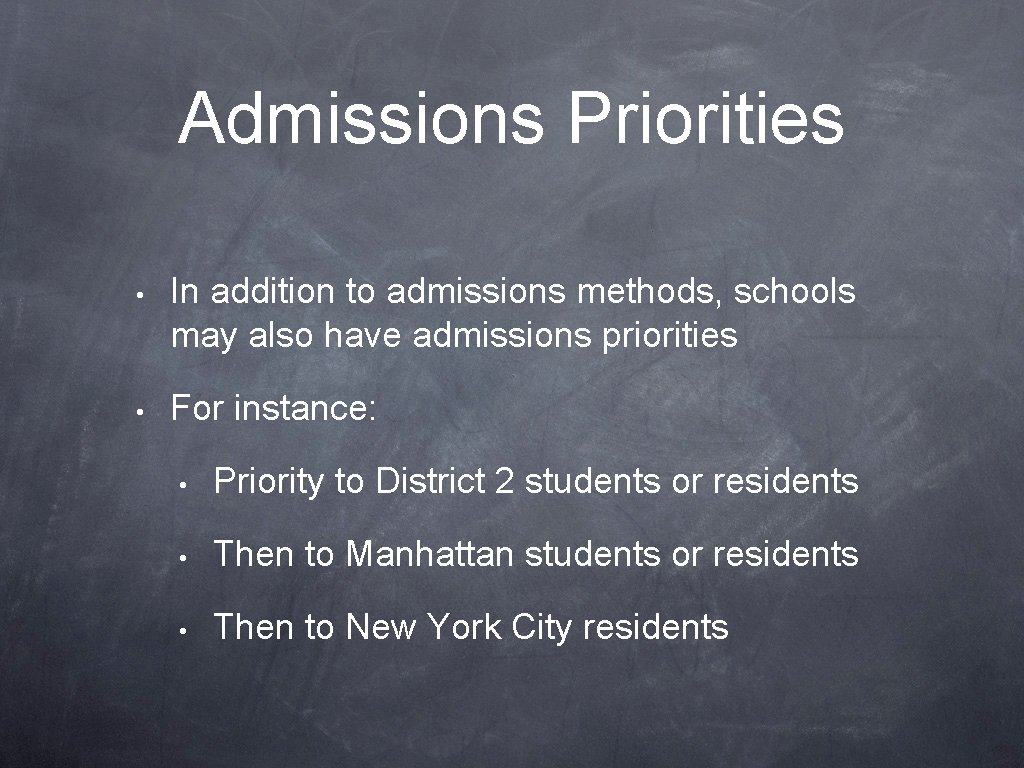 Admissions Priorities • In addition to admissions methods, schools may also have admissions priorities