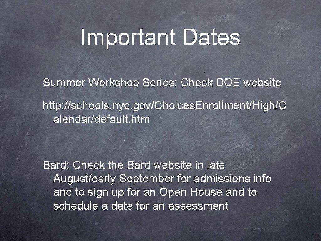 Important Dates Summer Workshop Series: Check DOE website http: //schools. nyc. gov/Choices. Enrollment/High/C alendar/default.