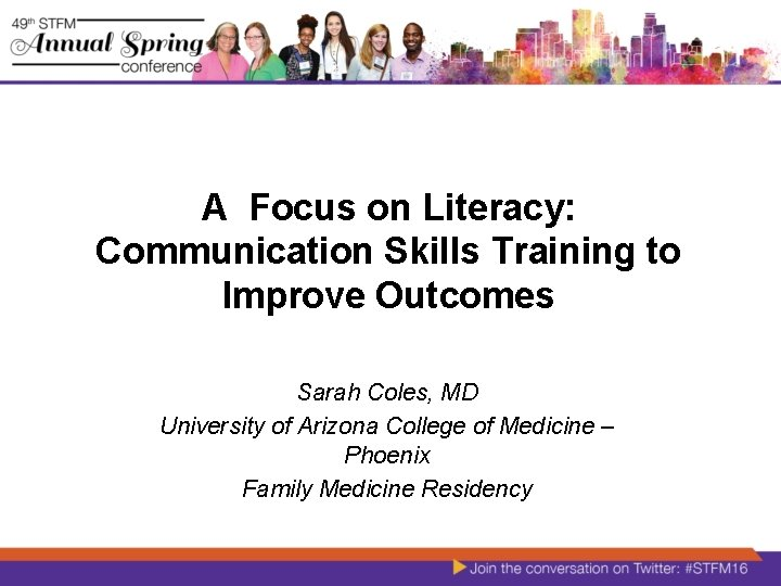 A Focus on Literacy: Communication Skills Training to Improve Outcomes Sarah Coles, MD University