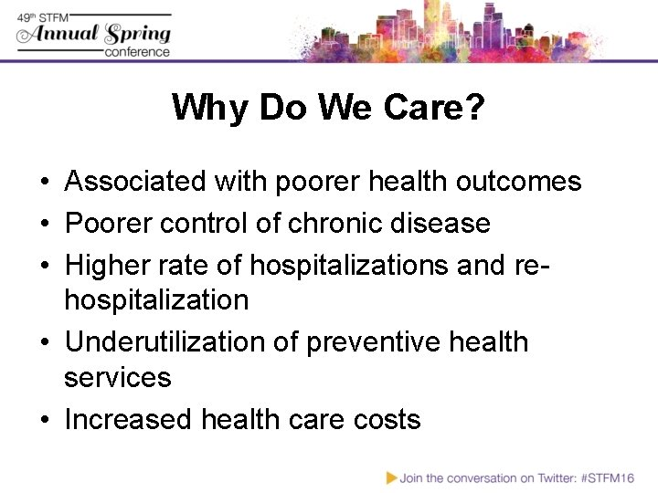 Why Do We Care? • Associated with poorer health outcomes • Poorer control of