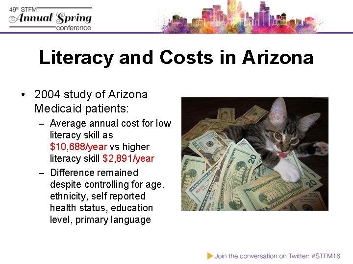 Literacy and Costs in Arizona • 2004 study of Arizona Medicaid patients: – Average