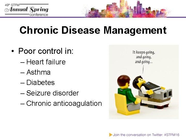 Chronic Disease Management • Poor control in: – Heart failure – Asthma – Diabetes