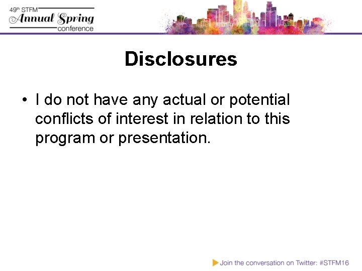 Disclosures • I do not have any actual or potential conflicts of interest in