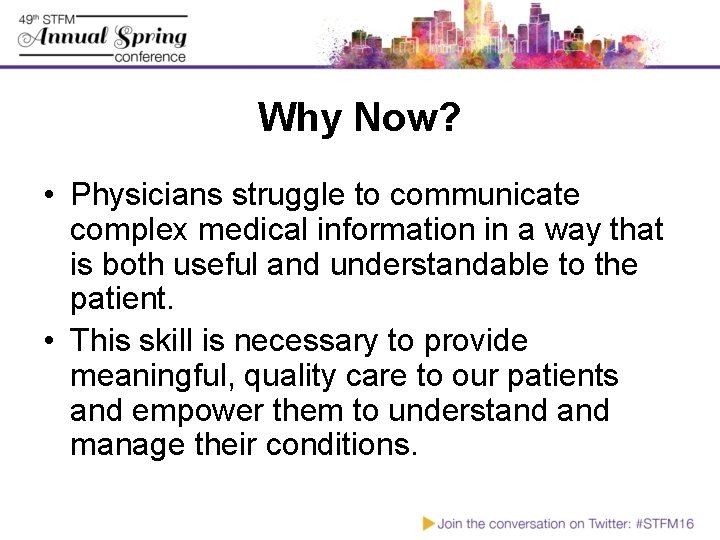 Why Now? • Physicians struggle to communicate complex medical information in a way that