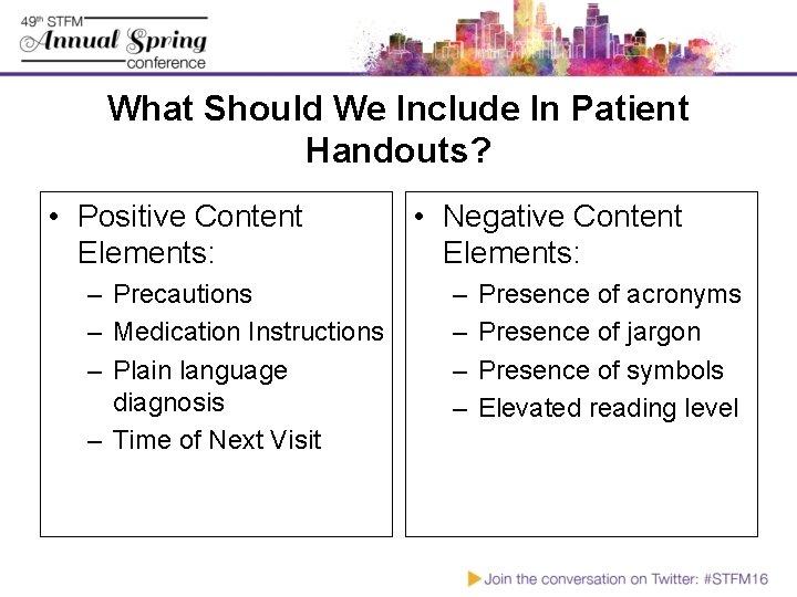 What Should We Include In Patient Handouts? • Positive Content Elements: – Precautions –