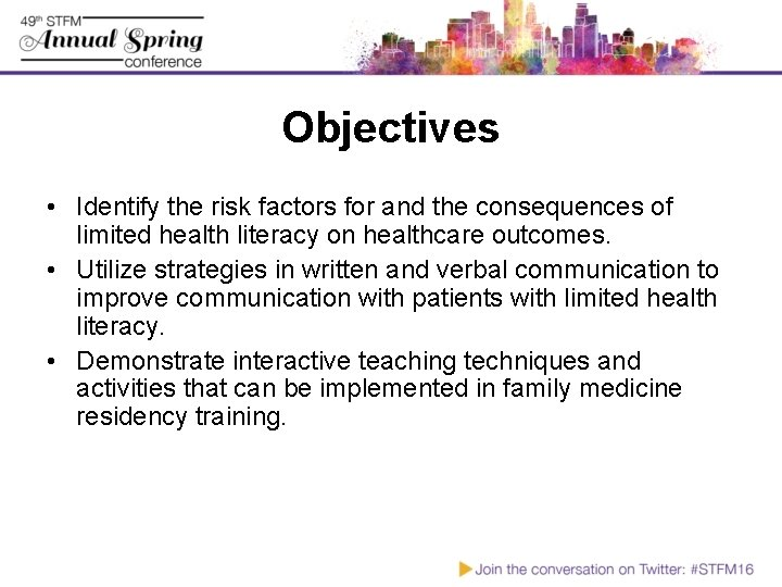 Objectives • Identify the risk factors for and the consequences of limited health literacy