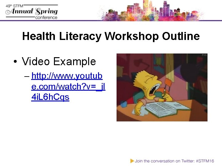 Health Literacy Workshop Outline • Video Example – http: //www. youtub e. com/watch? v=_jl