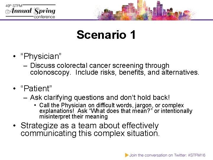 "Scenario 1 • ""Physician"" – Discuss colorectal cancer screening through colonoscopy. Include risks, benefits,"