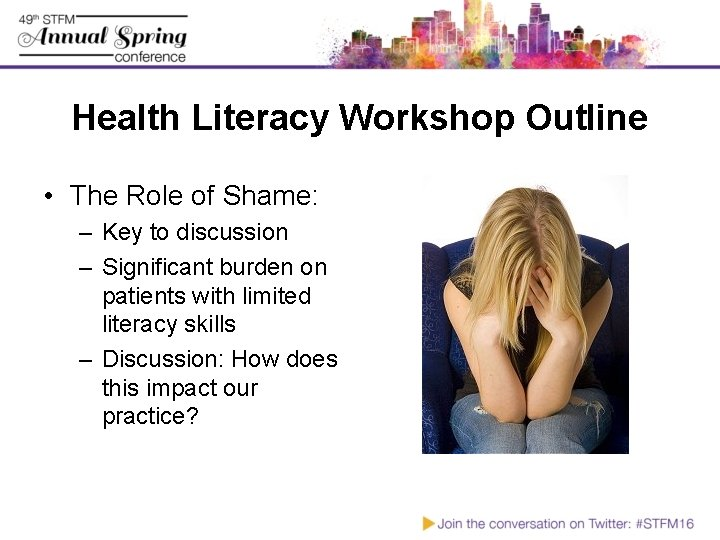 Health Literacy Workshop Outline • The Role of Shame: – Key to discussion –