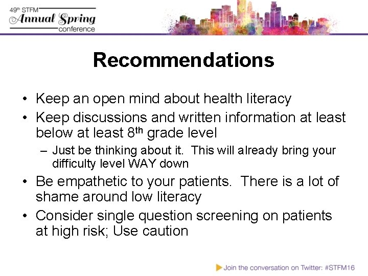 Recommendations • Keep an open mind about health literacy • Keep discussions and written