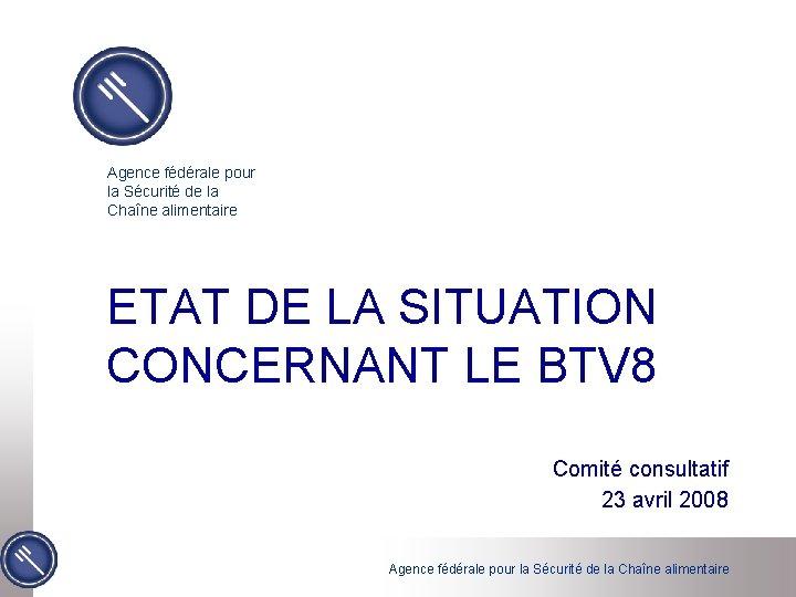 Agence fédérale pour la Sécurité de la Chaîne alimentaire ETAT DE LA SITUATION CONCERNANT