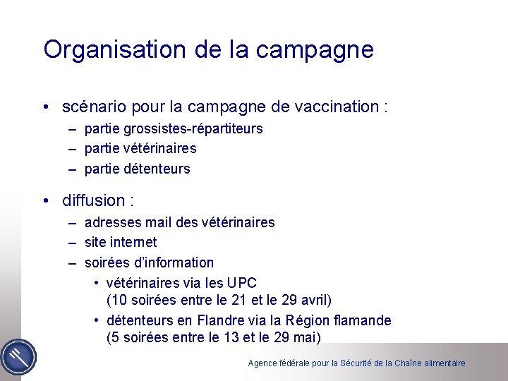 Organisation de la campagne • scénario pour la campagne de vaccination : – partie