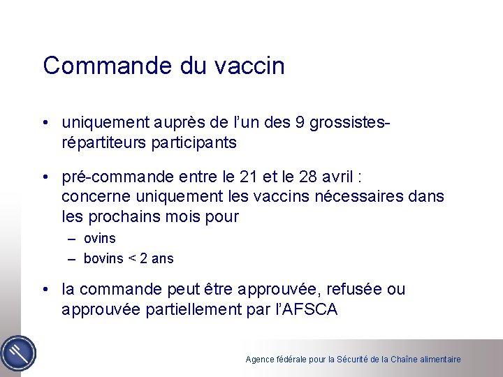 Commande du vaccin • uniquement auprès de l'un des 9 grossistesrépartiteurs participants • pré-commande