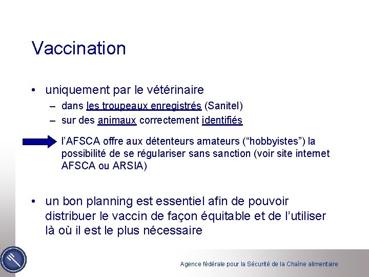 Vaccination • uniquement par le vétérinaire – dans les troupeaux enregistrés (Sanitel) – sur