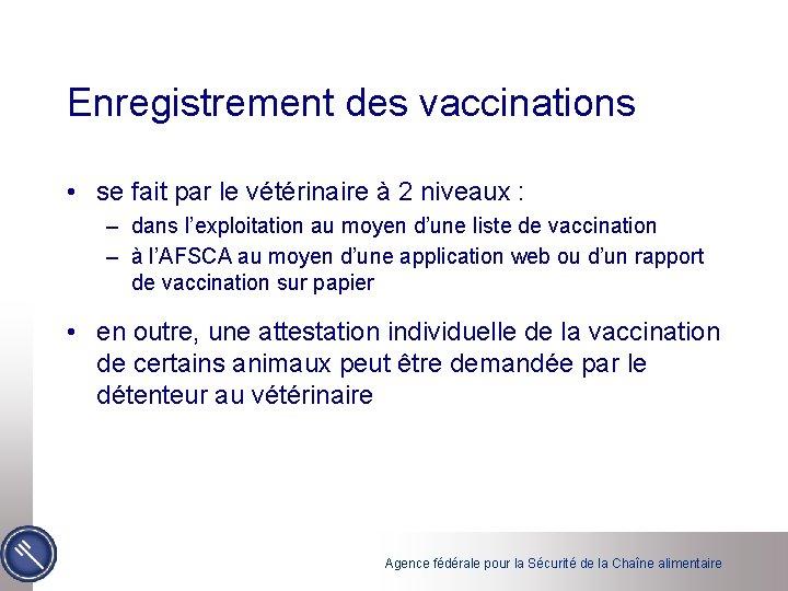 Enregistrement des vaccinations • se fait par le vétérinaire à 2 niveaux : –