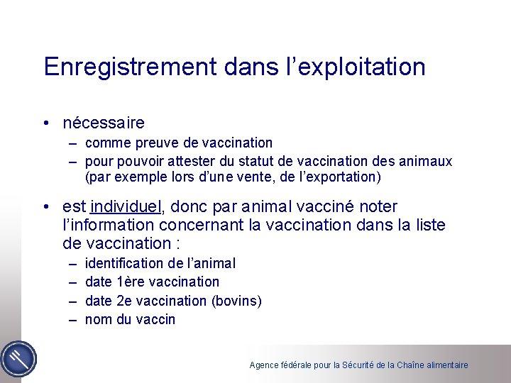 Enregistrement dans l'exploitation • nécessaire – comme preuve de vaccination – pour pouvoir attester