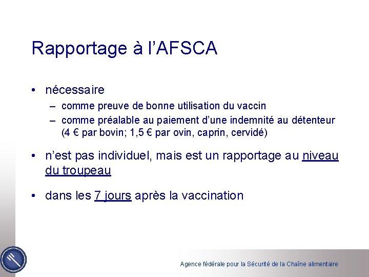 Rapportage à l'AFSCA • nécessaire – comme preuve de bonne utilisation du vaccin –