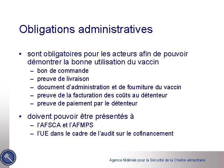 Obligations administratives • sont obligatoires pour les acteurs afin de pouvoir démontrer la bonne
