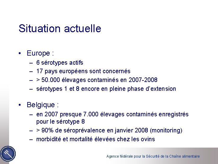 Situation actuelle • Europe : – – 6 sérotypes actifs 17 pays européens sont
