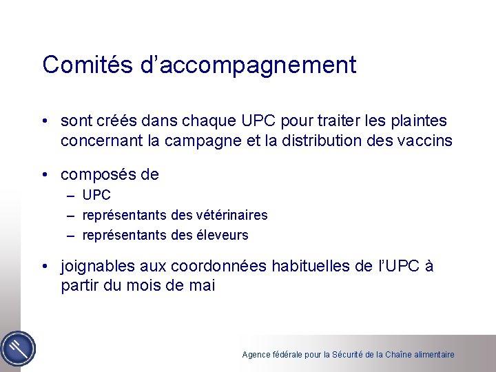Comités d'accompagnement • sont créés dans chaque UPC pour traiter les plaintes concernant la