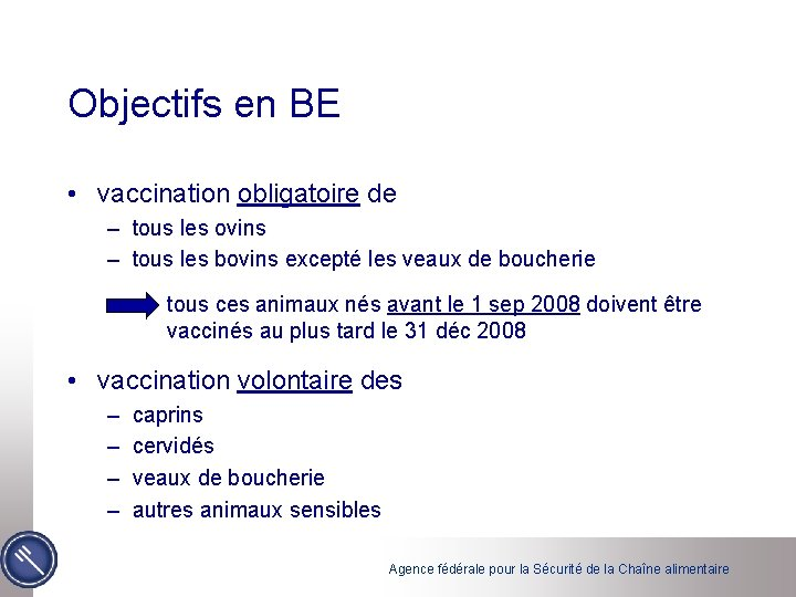 Objectifs en BE • vaccination obligatoire de – tous les ovins – tous les