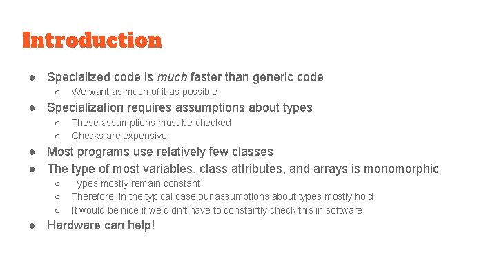 Introduction ● Specialized code is much faster than generic code ○ We want as