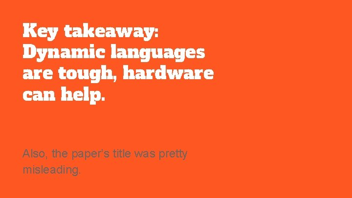 Key takeaway: Dynamic languages are tough, hardware can help. Also, the paper's title was