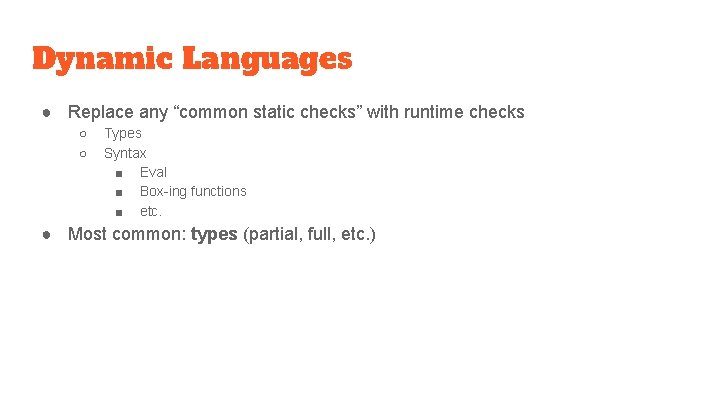 """Dynamic Languages ● Replace any """"common static checks"""" with runtime checks ○ ○ Types"""
