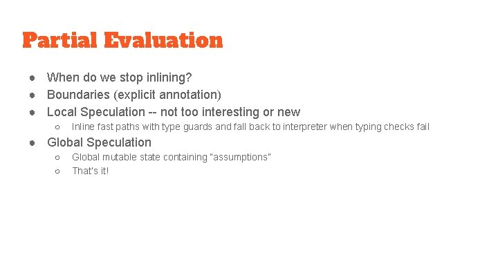 Partial Evaluation ● When do we stop inlining? ● Boundaries (explicit annotation) ● Local